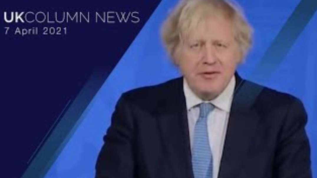 UK COLUMN NEWS ~  7TH APRIL 2021  (FEATURES REPORT ON BNT)