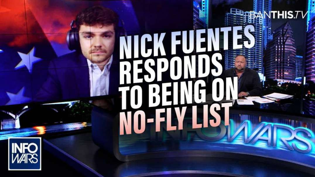 EXCLUSIVE: Nick Fuentes Responds to Being Put on No-Fly List