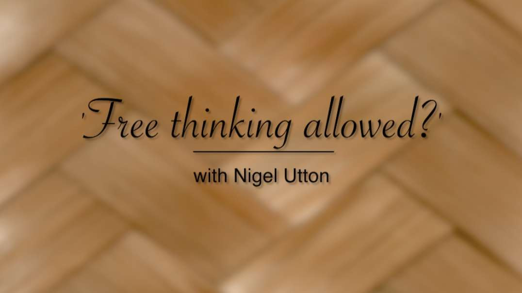 'Free Thinking Allowed?' with Nigel Utton - Episode 3