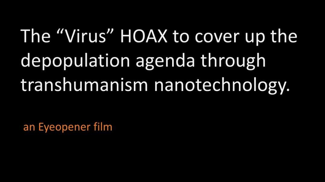 "The ""Virus"" HOAX to cover up the depopulation agenda through transhumanism nanotechnology."