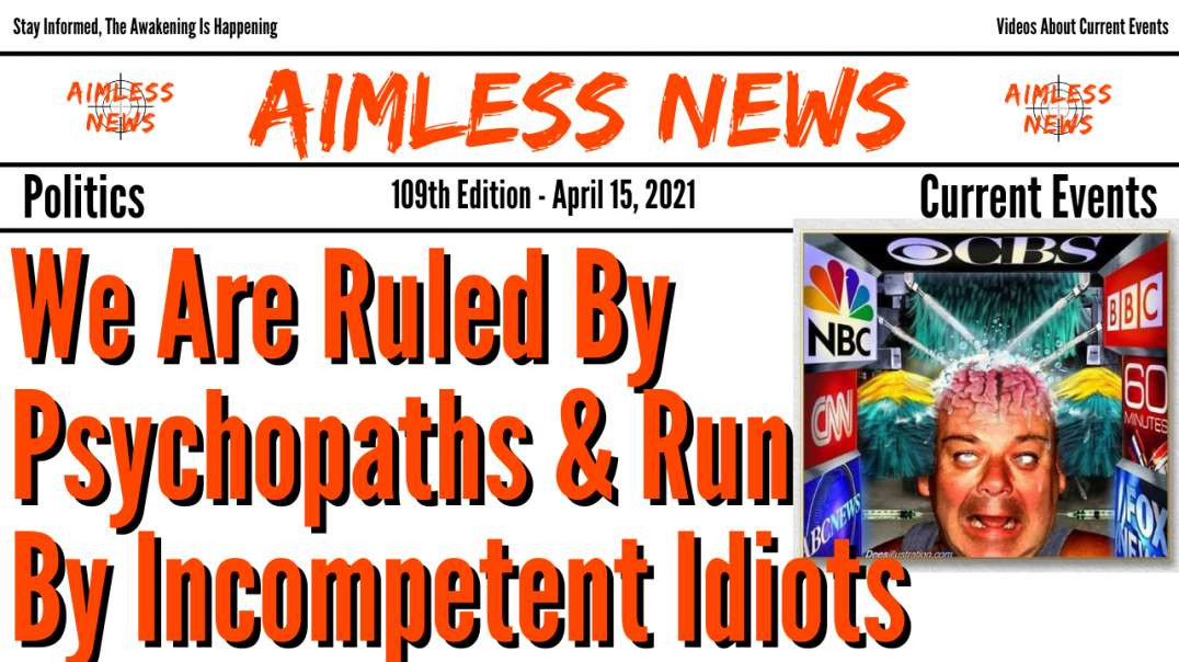 We Are Ruled By Psychopaths & Run By Incompetent Idiots