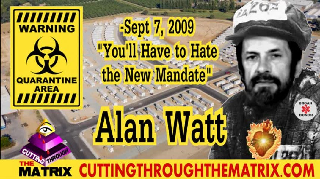 """ALAN WATT ~CUTTING THROUGH THE MATRIX~ """"YOU HAVE TO HATE THE NEW MANDATE"""" -SEPT. 7, 2009"""