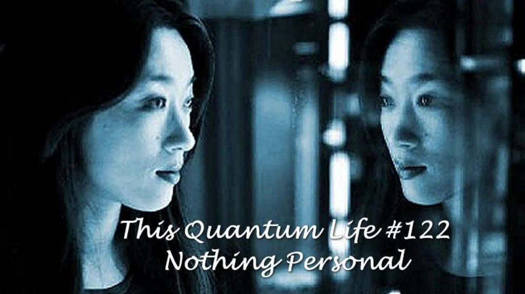This Quantum Life #122 - Nothing Personal