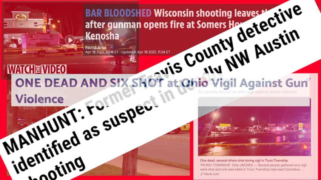 Three Deadly Mass Shootings In Last 24 Hrs - 4/18/21