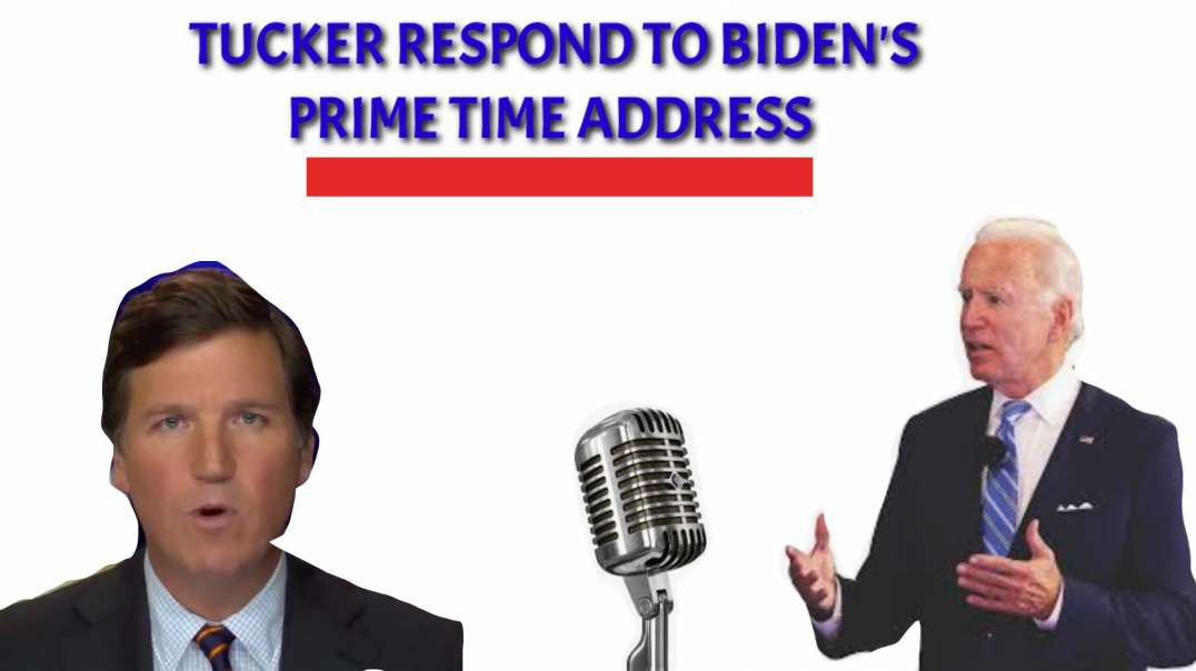 Tucker RESPOND to Biden's prime time  address
