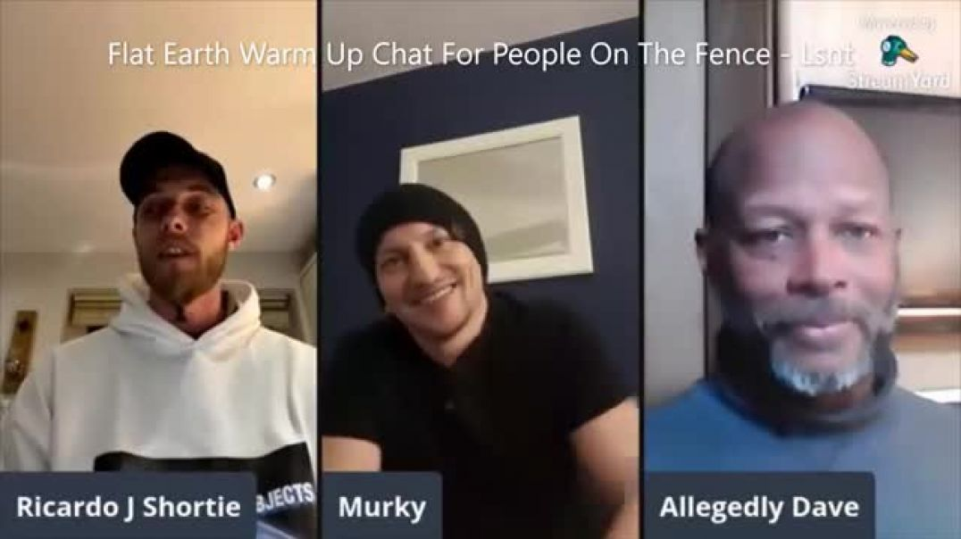 Flat Earth Chat With Ricardo Shortie Murky & Allegedly Dave