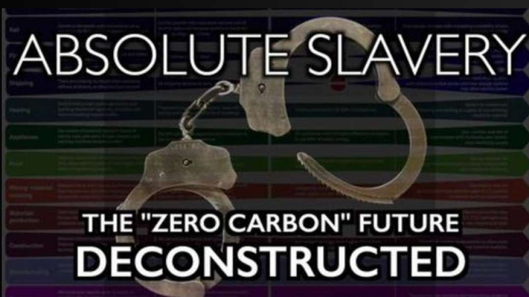 ICE AGE FARMER~ ABSOLUTE SLAVERY: ZERO CARBON AGENDA DECONSTRUCTED
