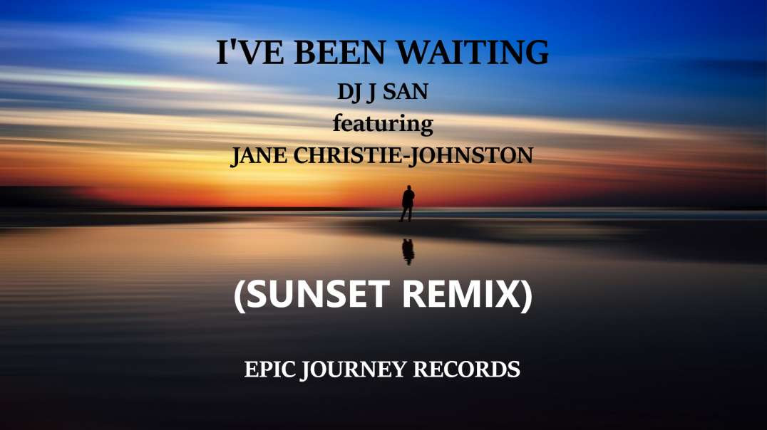I'VE BEEN WAITING (SUNSET REMIX) by DJ J SAN [feat] JANE CHRISTIE-JOHNSTON