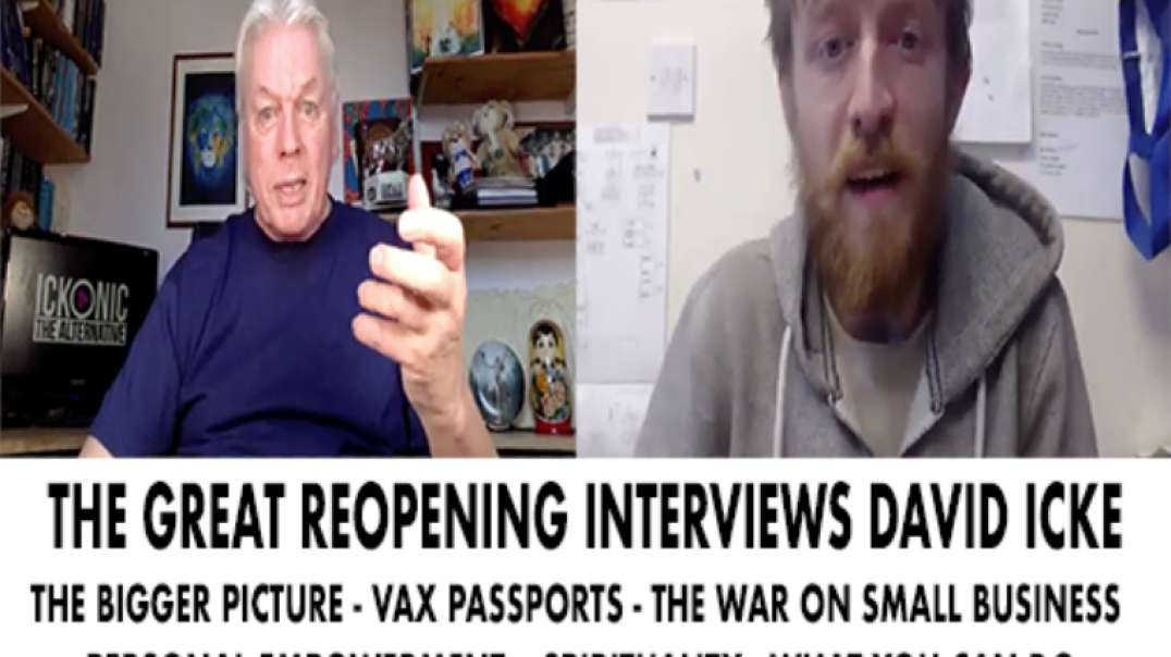 THE GREAT REOPENING INTERVIEWS DAVID ICKE 13.04.21.