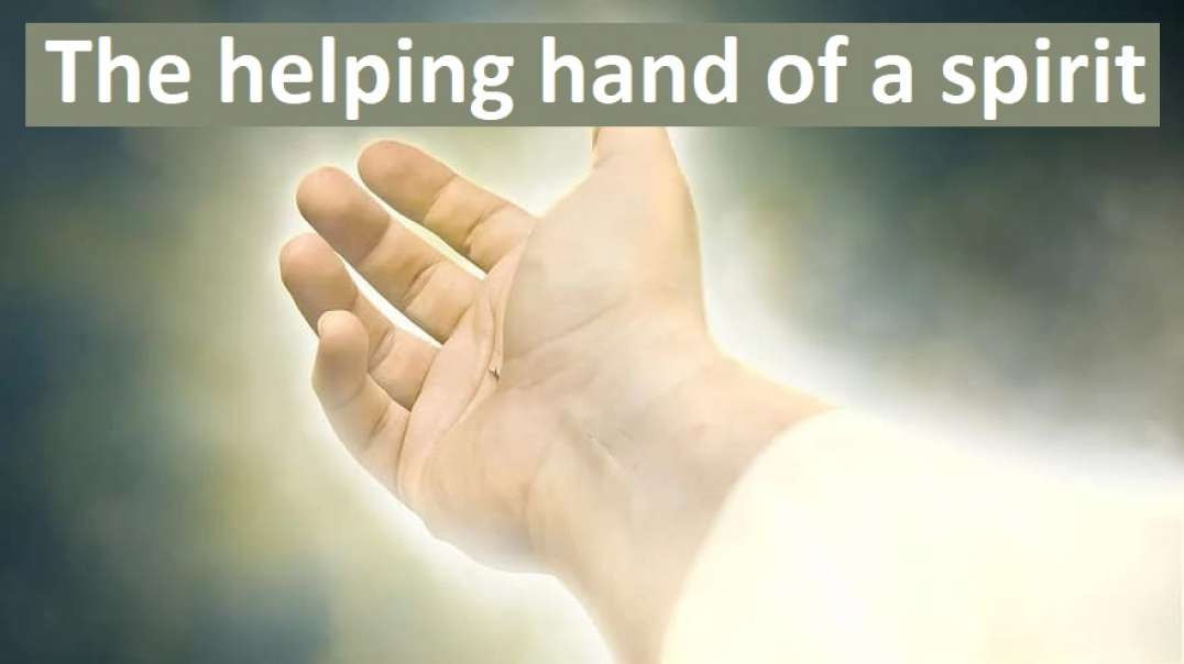 The helping hand of a spirit. (When The Spirit Takes Over).