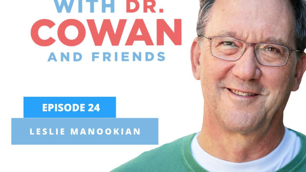Conversations with Dr. Cowan & Friends| Ep 24: Leslie Manookian
