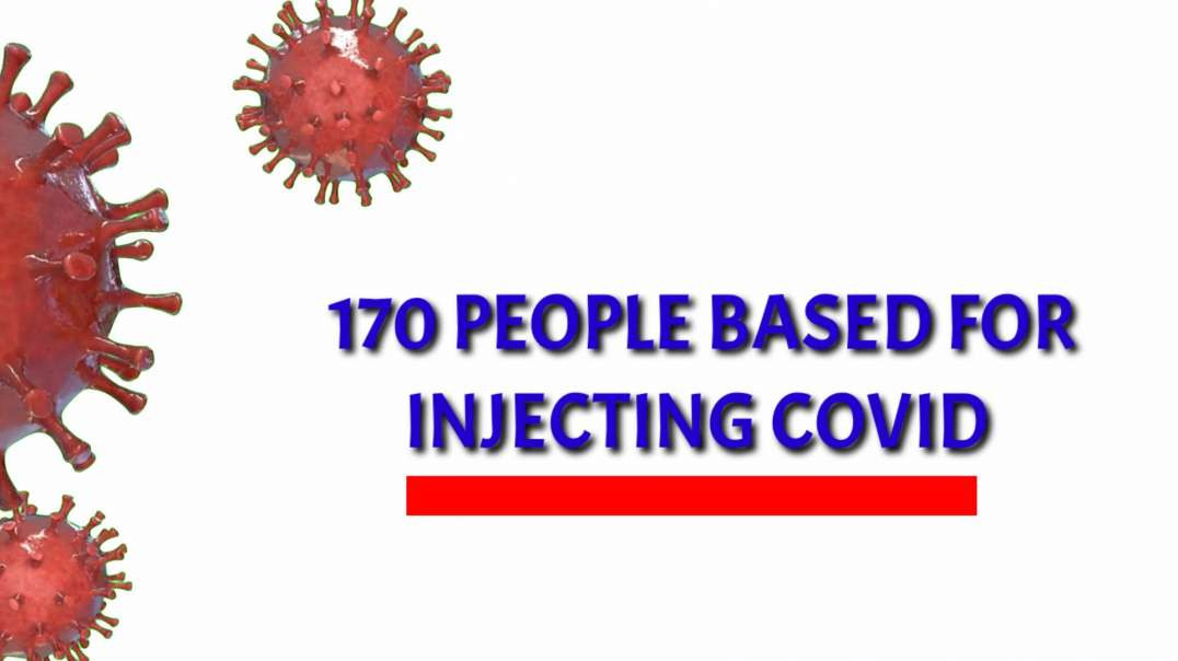 170 PEOPLE based for INJECTING Covid