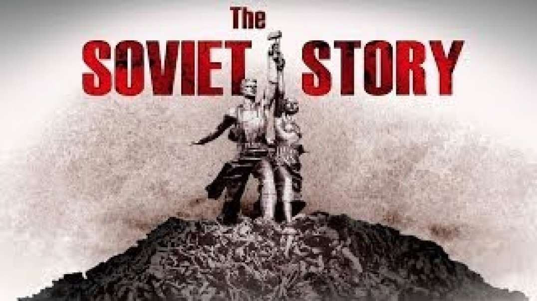 The Soviet Story - What Communists Don't Want You To Know