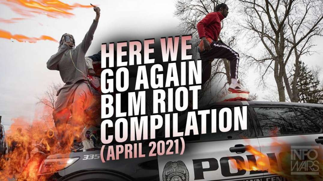 Compilation Of The Latest BLM Riots: 2021 Edition