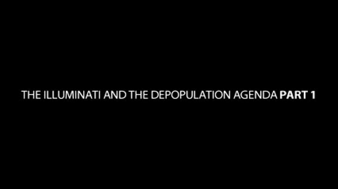 The Illuminati And The Depopulation Agenda part 1