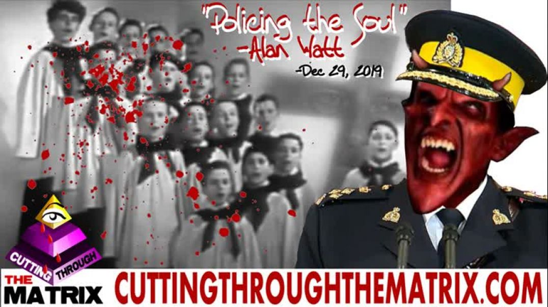 ALAN WATT ~ POLICING THE SOUL ~ CUTTING THROUGH THE MATRIX ~ DEC 29, 2019