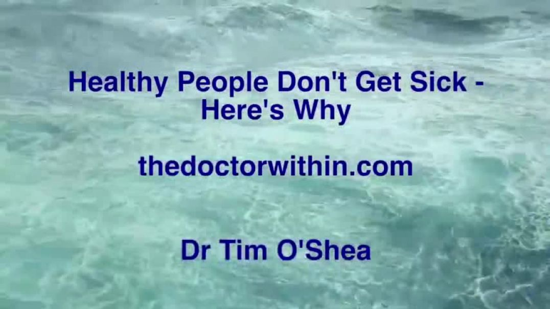 Dr Tim O'Shea | Why Healthy People Don't Get Sick