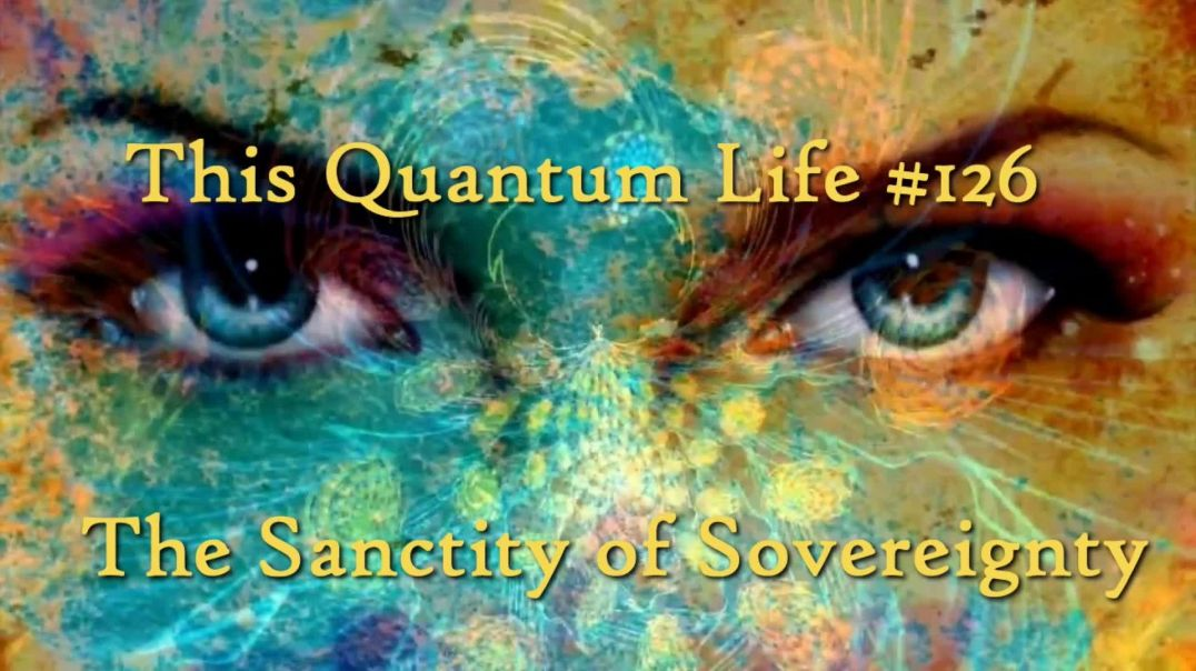 This Quantum Life #126 - The Sanctity of Sovereignty
