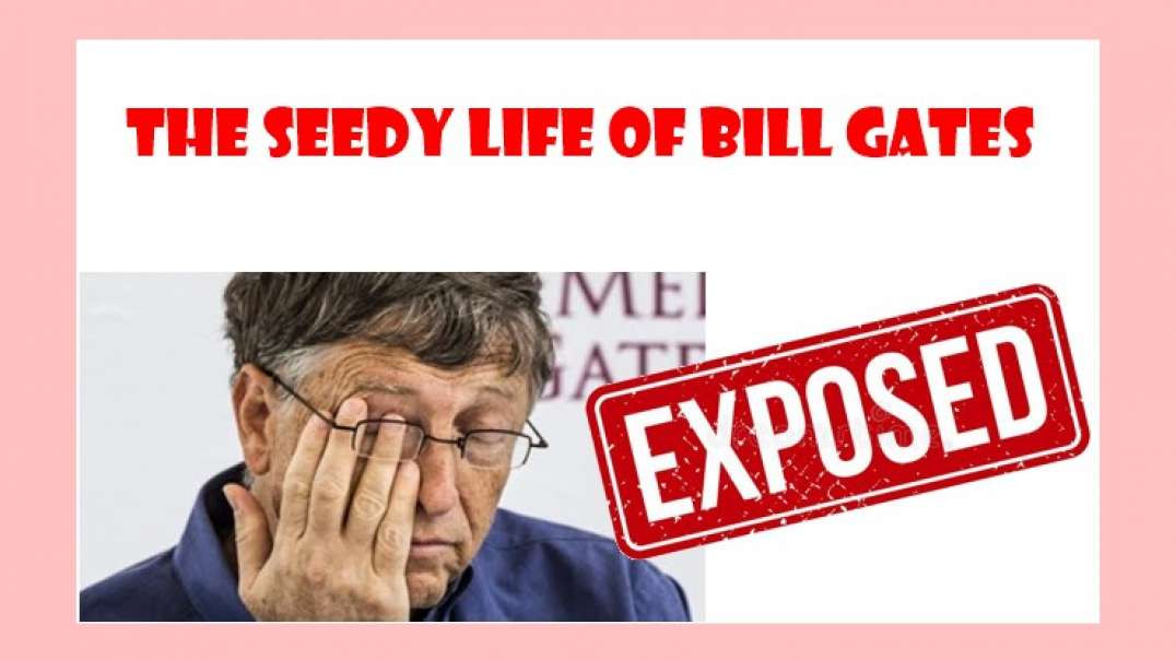 The SEEDY, DIRTY, PERVERTED life of vaccine king BILL GATES....now EXPOSED