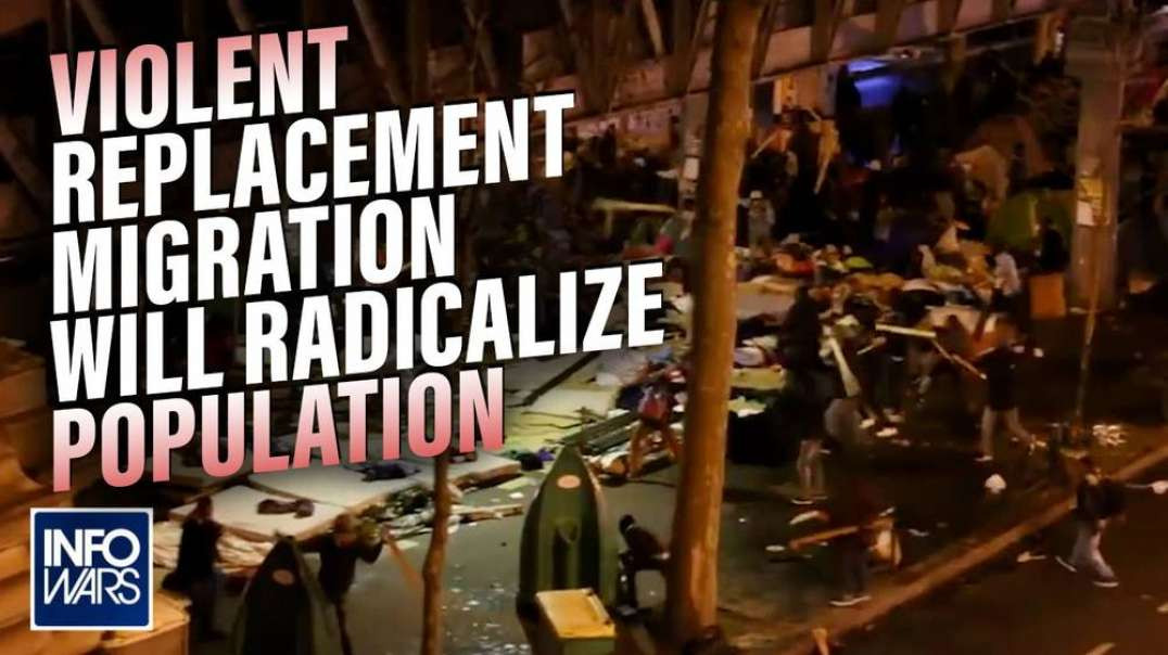 VIDEO: Violent Replacement Migration in France Will Radicalize the Population