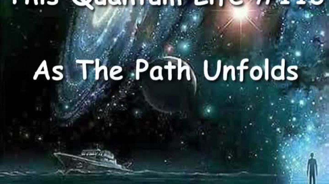 This Quantum Life #113 - As The Path Unfolds