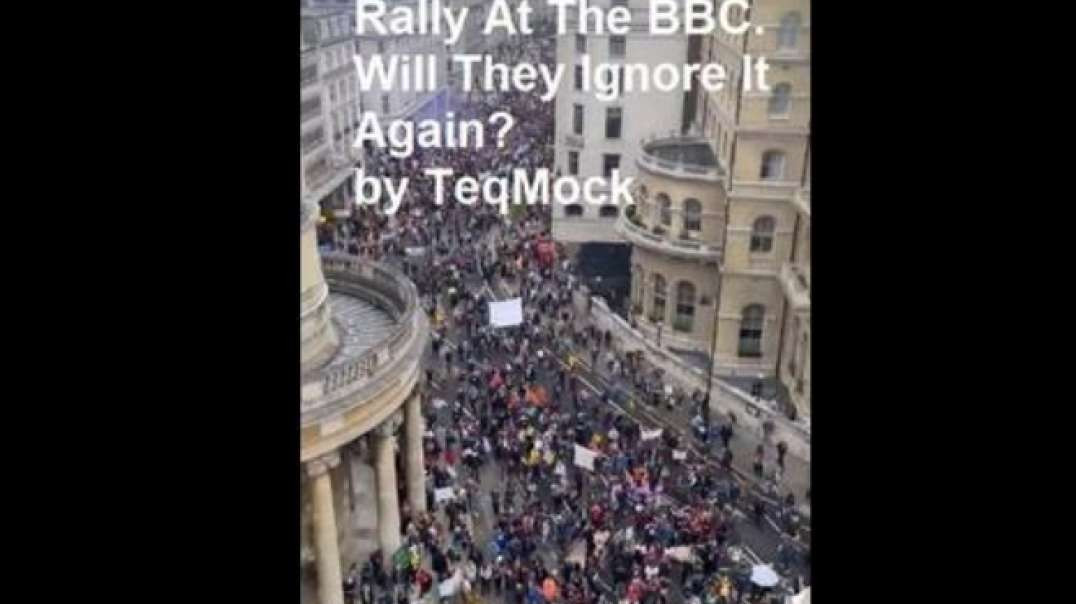 LONDON FREEDOM RALLY  @THE BBC. WILL THEY IGNORE IT AGAIN? BY TEQUILA MOCKINGBIRD