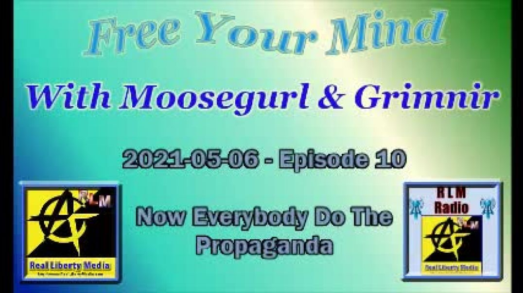 Free Your Mind - 2021-05-06 - Episode 10 - Now Everybody Do The Propaganda