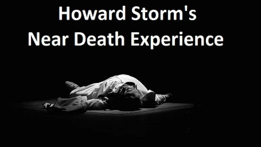 Near death experience of Howard Storm. (When The Spirit Takes Over)