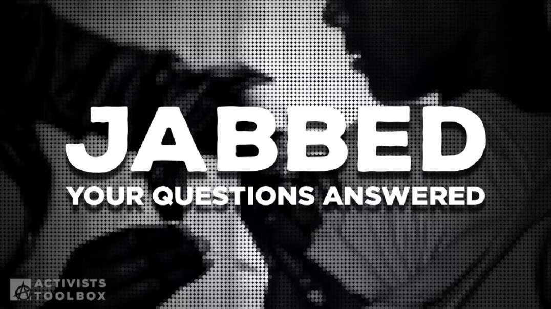 JABBED: The Covid19 'Vaccine' - Your Questions Answered