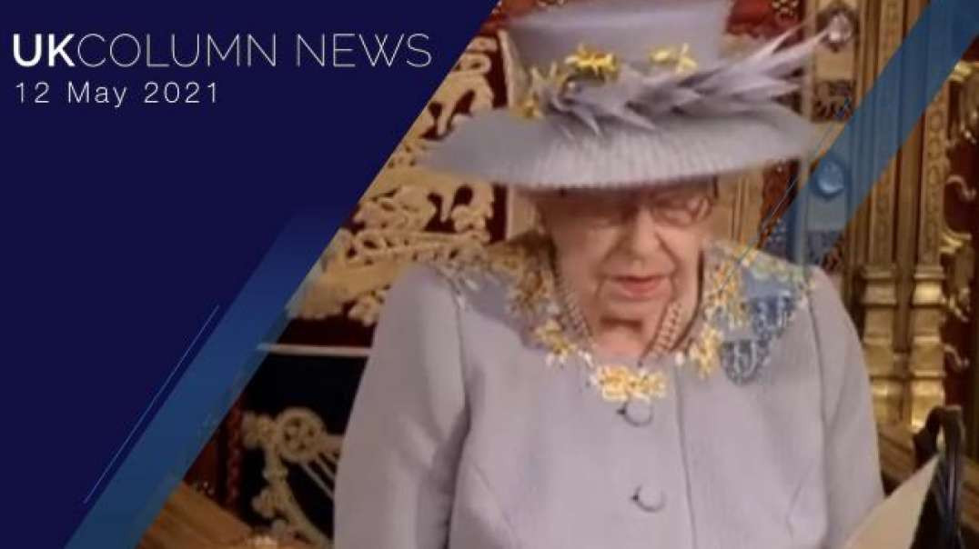 UK Column News - 12th May 2021 - Queen's Speech