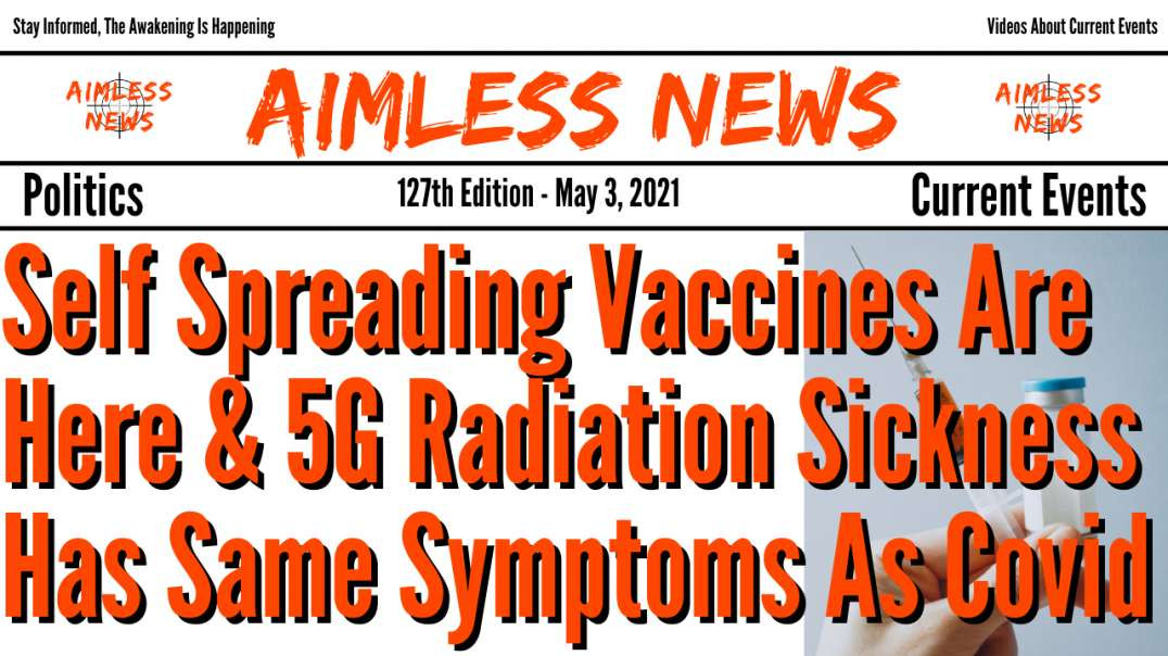 Self Spreading Vaccines Are Here & 5G Radiation Sickness Has Same Symptoms As Covid