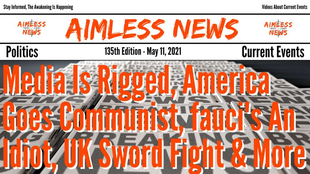 Media Is Rigged, America Goes Communist, fauci's An Idiot, UK Sword Fight & More