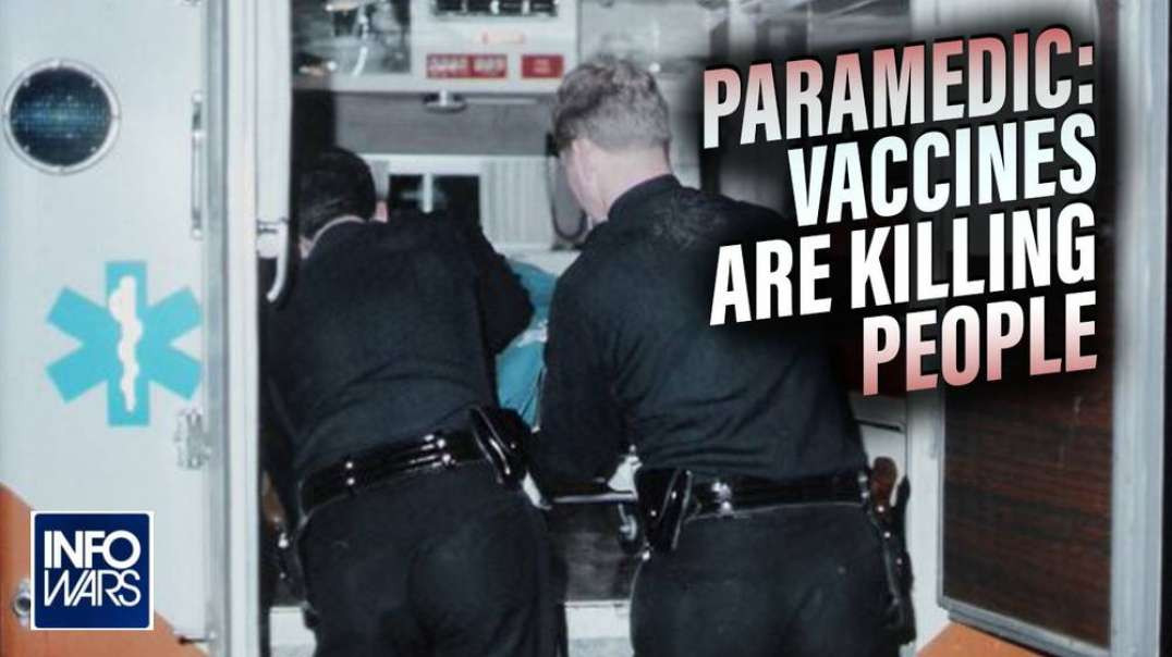 Paramedic Whistleblower: 'I Am Watching Vaccines Killing People'