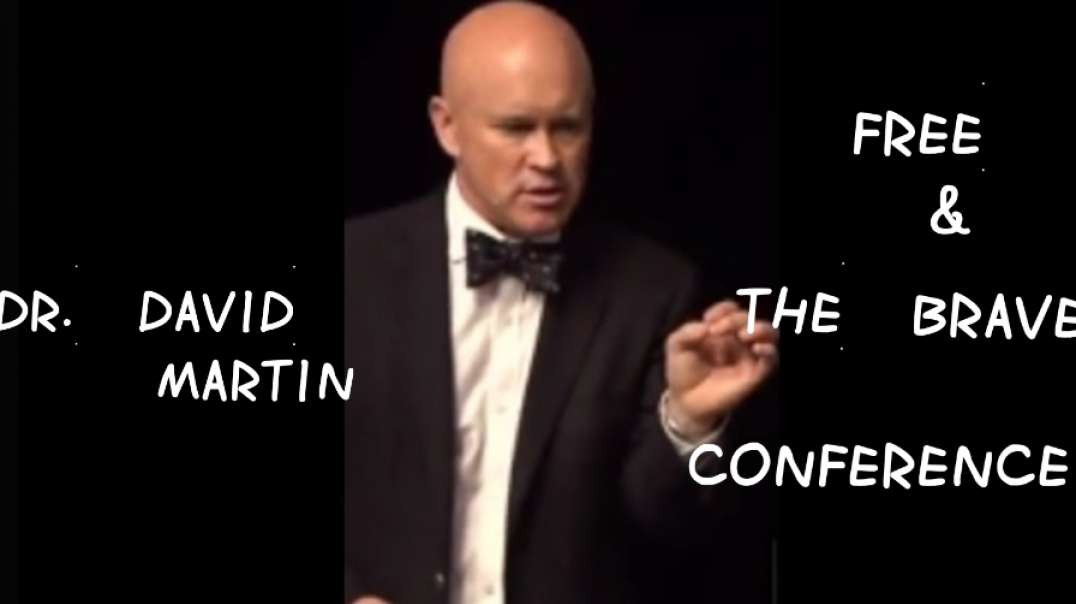 DR. DAVID MARTIN @ THE FREE & THE BRAVE CONFERENCE ~ PART 2