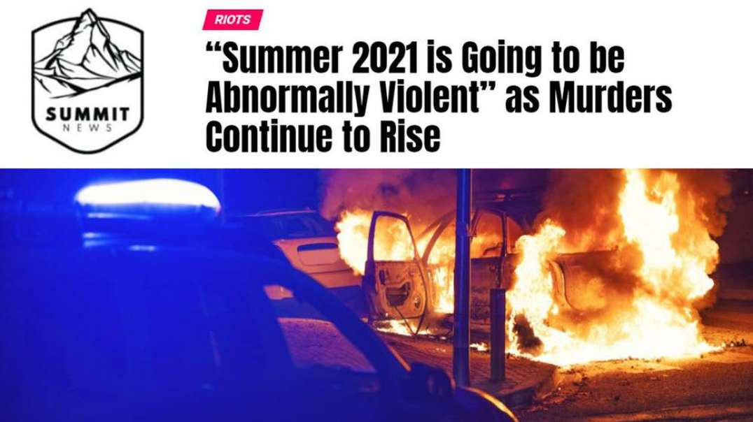 Summer 2021 Is Going To Be Abnormally Violent