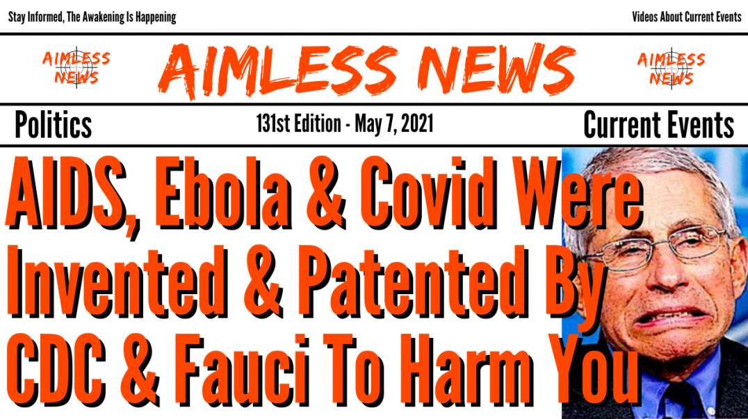 AIDS, Ebola & Covid Were Invented & Patented By CDC & Fauci To Harm You