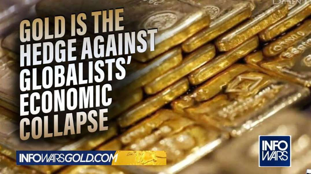 Gold is the Hedge Against Globalists' Economic Collapse