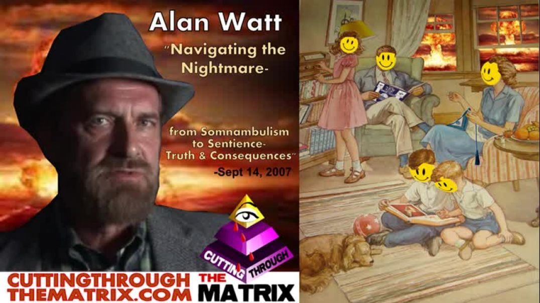 ALAN WATT ~NAVIGATING THE NIGHTMARE~ CUTTING THROUGH THE MATRIX~ SEPT 14, 2007~ IMPLANTABLE BIOCHIP
