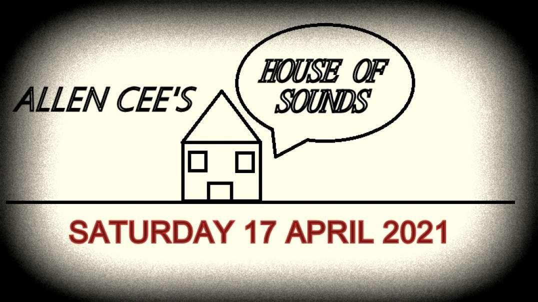 Allen Cee's House of Sounds Episode 26 (Saturday 17 April 2021)