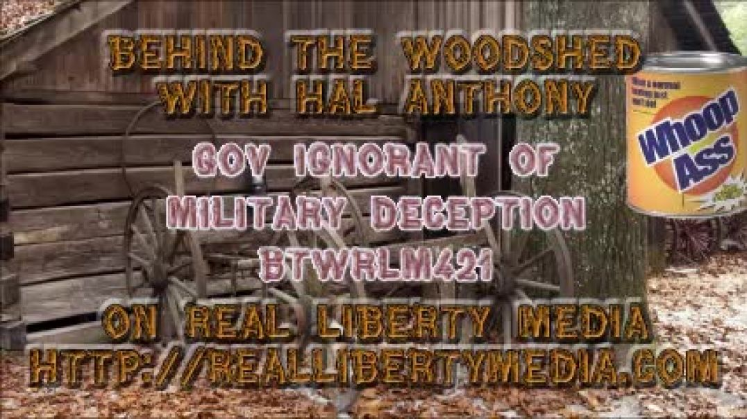 Behind The Woodshed Podcast w Hal Anthony - 2021-05-09 - Gov Ignorant Of Mil. Deception - BTWRLM421