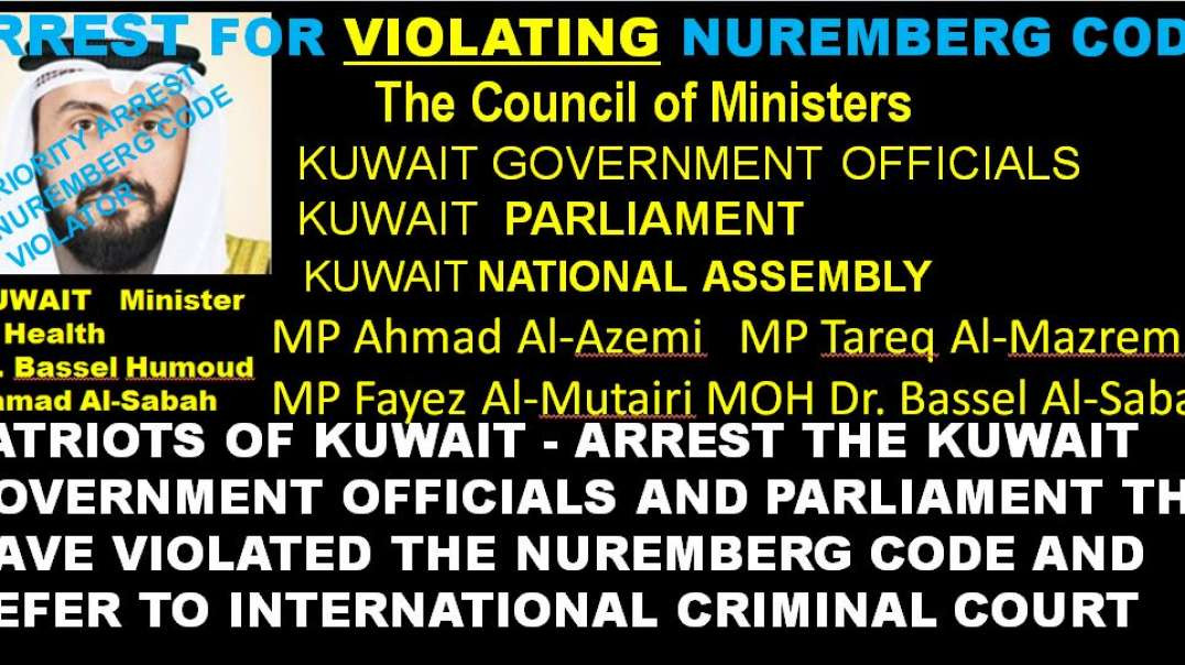 ARREST ALL KUWAIT GOVERNMENT OFFICIALS, THE COUNCIL OF MINISTERS; KEY NUREMBERG CODE VIOLATOR Dr. BA
