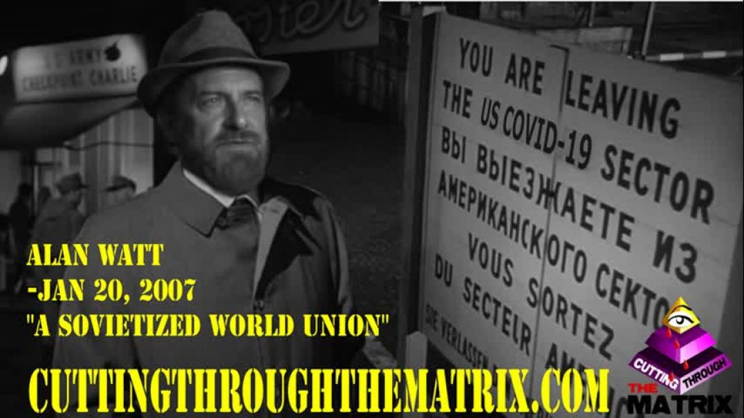 ALAN WATT ~ A SOVIETIZED WORLD UNION ~ CUTTING THROUGH THE MATRIX ~ JAN 20, 2007