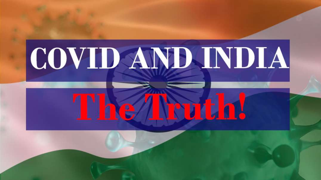 COVID AND INDIA - THE TRUTH!