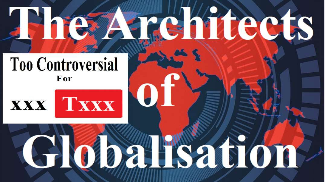 The Architects of Globalisation