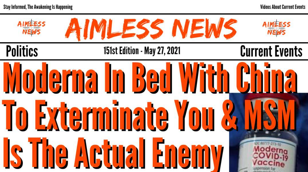 Moderna In Bed With China To Exterminate You & MSM Is The Actual Enemy