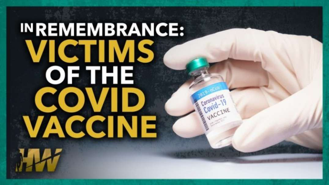 IN REMEMBRANCE: VICTIMS OF THE COVID VACCINE