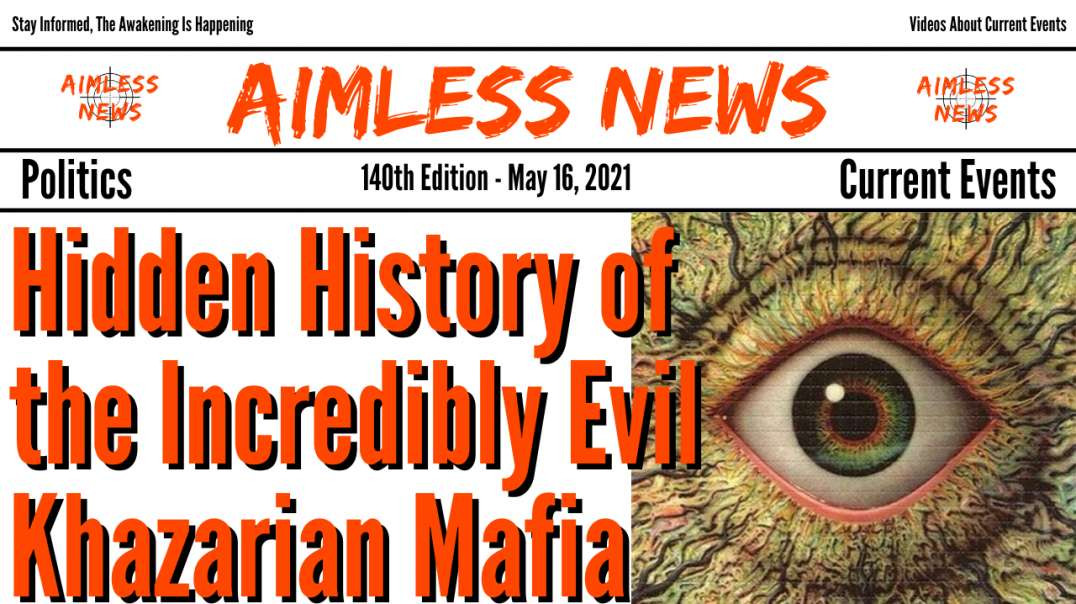 Hidden History of the Incredibly Evil Khazarian Mafia