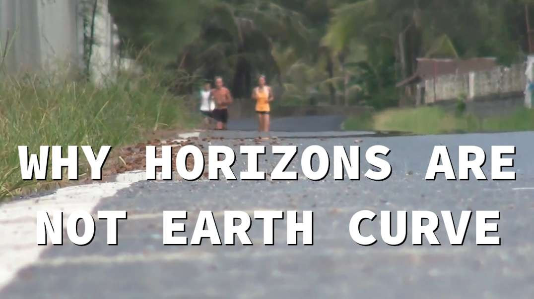 Flat Earth - Why Horizons Are Not Curvature