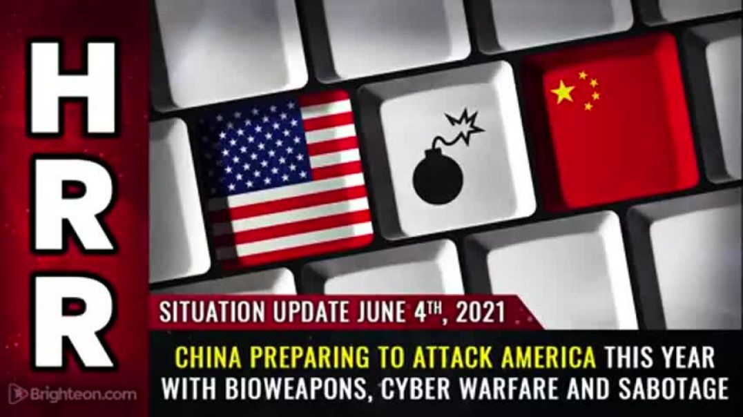 SITUATION UPDATE, JUNE 4TH, 2021 - CHINA PREPARING TO ATTACK AMERICA THIS YEAR WITH BIOWEAPONS, CYBE