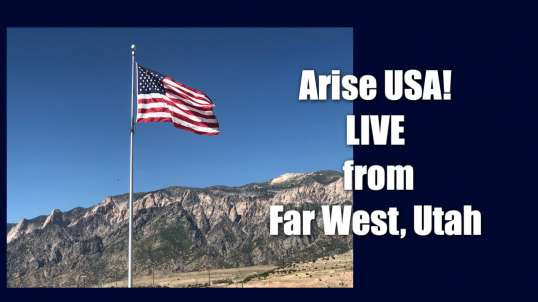 Arise USA is live from Far West, Utah